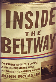 <em>Inside the Beltway: offbeat stories, scoops, and shenanigans from around the nation's capital </em>